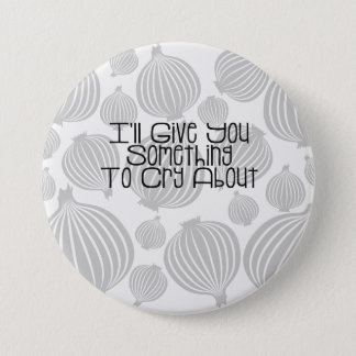 I'll Give You Something To Cry About Cute Onion 3 Inch Round Button