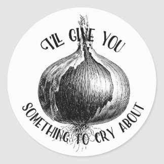 I'll Give You Something To Cry About Cute Onion Classic Round Sticker