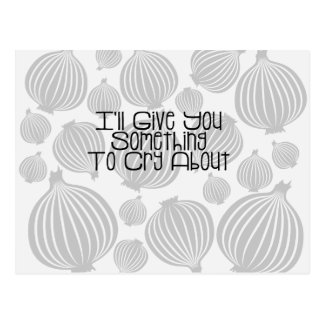I'll Give You Something To Cry About Cute Onion Postcard