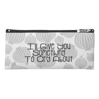 I'll Give You Something To Cry About Funny Design Pencil Case
