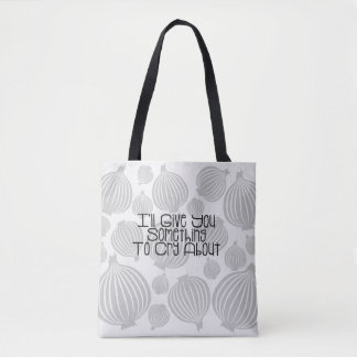 I'll Give You Something To Cry About Funny Totebag Tote Bag