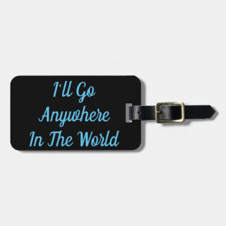 I'll Go Anywhere In The World Luggage Tag