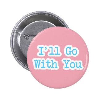 I'll Go With You Pink 2 Inch Round Button