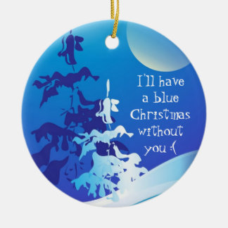 I'll Have a Blue Christmas Without You Custom Ceramic Ornament