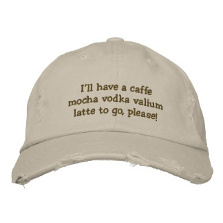 I'll have a caffe mocha vodka valium latte to g... embroidered hat