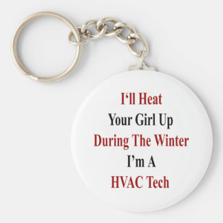 I'll Heat Your Girl Up During The Winter I'm A HVA Keychain