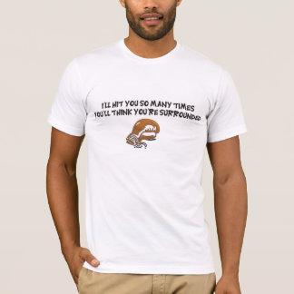 I'll hit you so many times T-Shirt