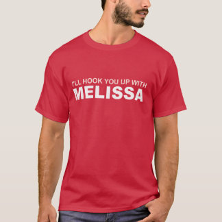 I'll hook you up with Melissa - Melissa oil T-Shirt