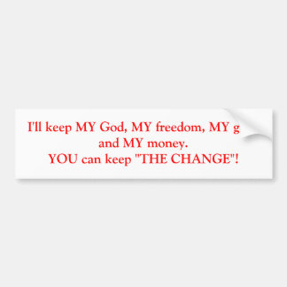 I'll keep MY God, MY freedom, MY guns and MY mo... Bumper Sticker