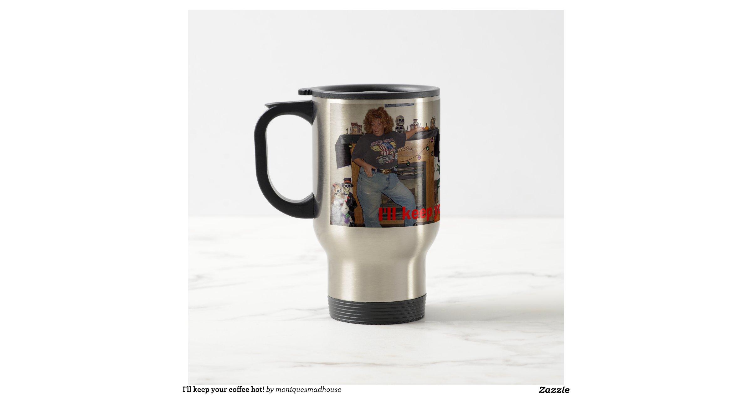 Ill Keep Your Coffee Hot Mug