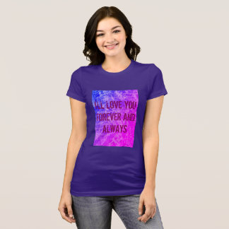 I'LL LOVE YOU FOREVER AND ALWAYS DREAM T-Shirt