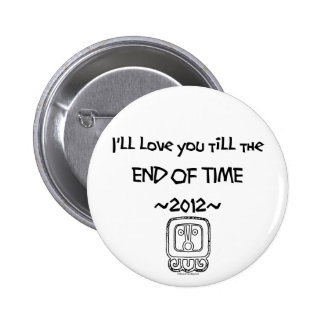 I'll love you till the END OF TIME ~2012~ BUTTON