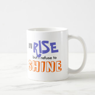 I'll Rise but I refuse to Shine Coffee Mug