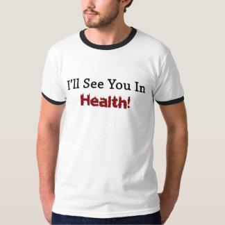 I'll See You In Health! T-Shirt