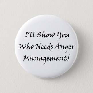 I'll Show You Who Needs Anger Management! 2 Inch Round Button