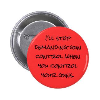 I'll stop demanding gun control 2 inch round button