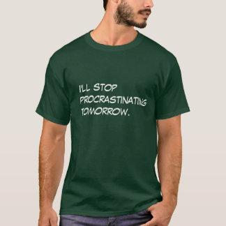 I'll stop procrastinating tomorrow. T-Shirt