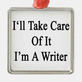 I'll Take Care Of It I'm A Writer Metal Ornament