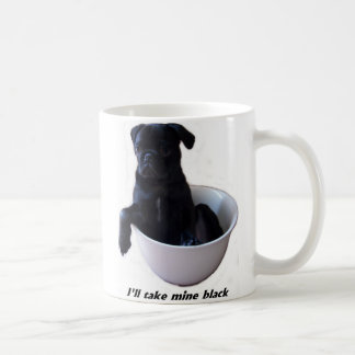 I'll take mine black - Black Pug Mug