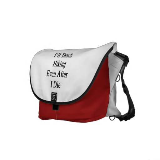 I'll Teach Hiking Even After I Die Courier Bags