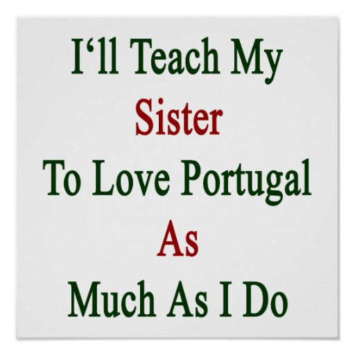 I'll Teach My Sister To Love Portugal As Much As I Poster