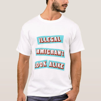 Illegal Immigrant Look Alike T-Shirt