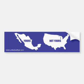 "Illegal Immigration ""Not Yours"" Bumper Sticker"
