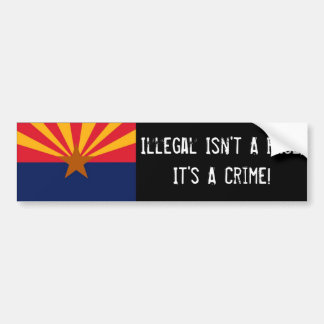 Illegal Isn't A Race, It's A Crime BumperSticker Bumper Sticker