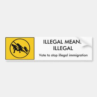 ILLEGAL MEANS ILLEGAL Bumper sticker