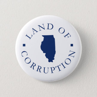 Illinois Land Of Corruption 2 Inch Round Button