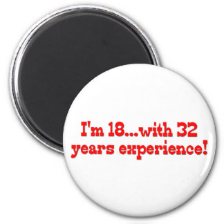 I'm 18 with 32 years experience! magnets
