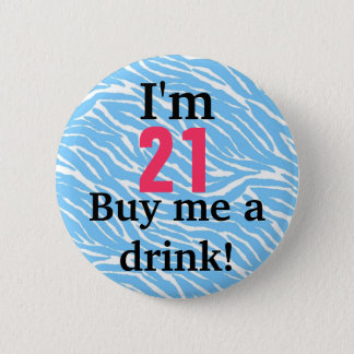 """I'm 21, Buy me a drink!"" 21st Birthday Button"