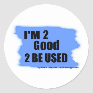 i'm 2 good 2 be used round sticker