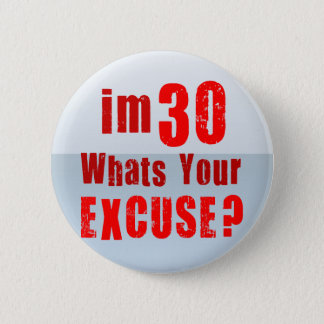 I'm 30, whats your excuse? Birthday 2 Inch Round Button