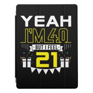 Im 40 But I Feel 21 Funny 40th Birthday iPad Pro Cover