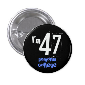 I'm 47 Pomona College 1 Inch Round Button