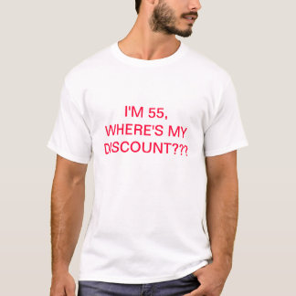 I'M 55, WHERE'S MY DISCOUNT, RETIREMENT TEE