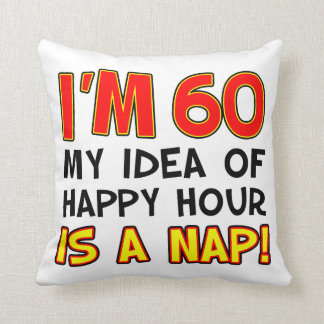 I'm 60 Happy Hour Is A Nap gag gift Throw Pillow