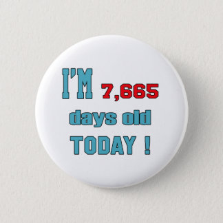 I'm 7665 days old today ! 2 inch round button