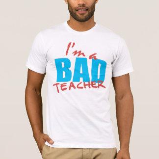 I'm a Bad teacher T-Shirt