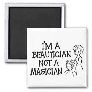 I'm a Beautician Not a Magician Magnet