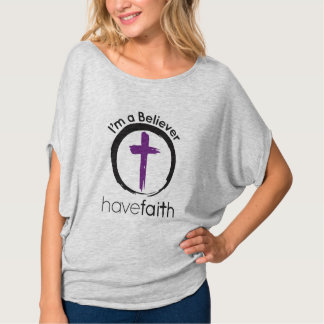 I'm a Believer ~ Have Faith T-Shirt