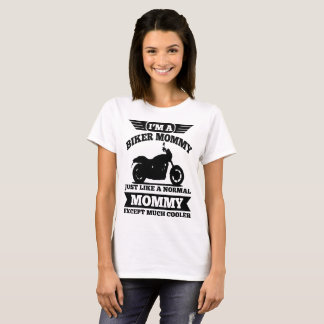 I'M A BIKER MOMMY JUST LIKE A NORMAL MOMMY T-Shirt