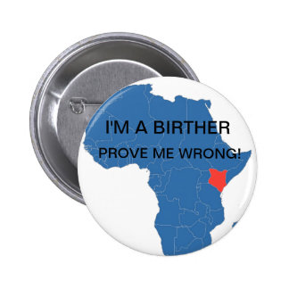 I'M A BIRTHER, PROVE ME WRONG! 2 INCH ROUND BUTTON