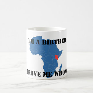 I'M A BIRTHER, PROVE ME WRONG COFFEE MUG