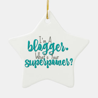 I'm A Blogger. What's Your Superpower? Ceramic Star Ornament