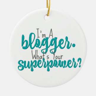 I'm A Blogger. What's Your Superpower? Round Ceramic Ornament