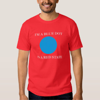 I'm A Blue Dot In A Red State T Shirts