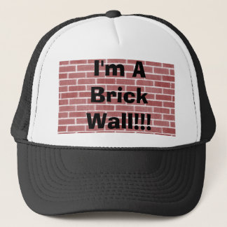 I'm A Brick Wall!!! Trucker Hat
