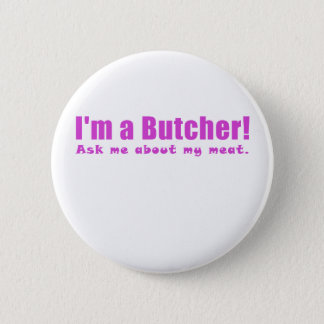 Im a Butcher Ask Me About My Meat 2 Inch Round Button